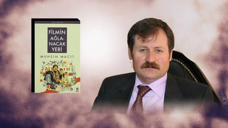 """"""" Filmin Ağlanacak Yeri"""" adlı kitabın yazarı Muhsin Macit ile Samimi Bir Söyleşi"""
