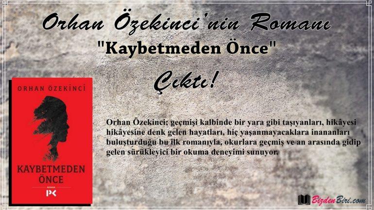 """Orhan Özekinci'nin Romanı """"Kaybetmeden Önce"""" Çıktı!"""
