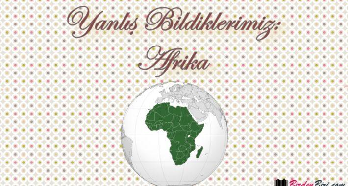 Yanlış Bildiklerimiz: Afrika