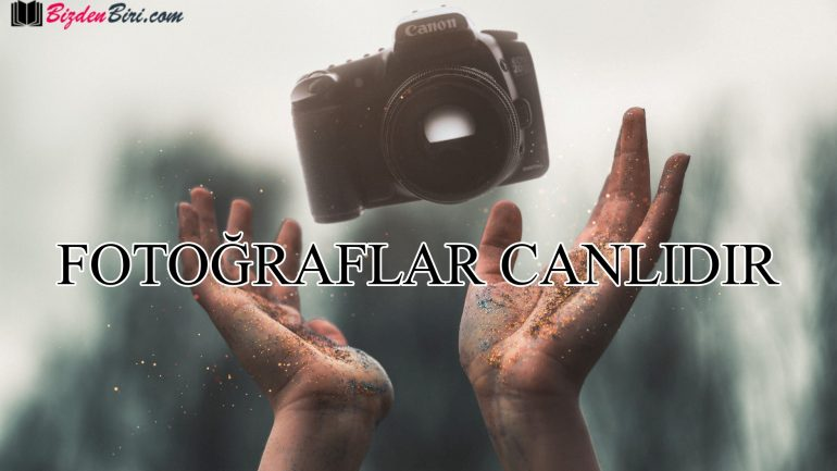 FOTOĞRAFLAR CANLIDIR