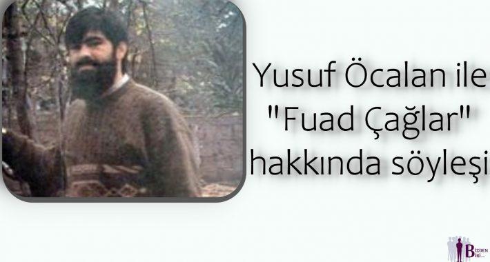 """Yusuf Öcalan ile """"Fuad Çağlar"""" Hakkında Söyleşi"""